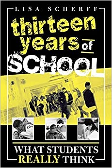 Book Thirteen Years of School: What Students Really Think by Lisa Scherff (2005-01-24)