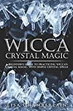 Wicca Crystal Magic: A Beginner's Guide to