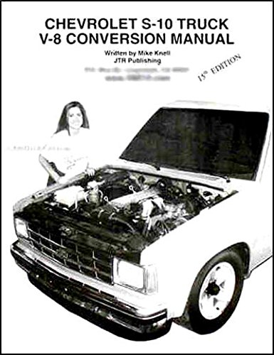 FULLY ILLUSTRATED CHEVROLET S-10 PICKUP TRUCK & GMC S-15 V-8 CONVERSION MANUAL FOR Chevy & S10 Blazer V8 - 1982 1983 1984 1985 1986 - V8 S10 Conversions