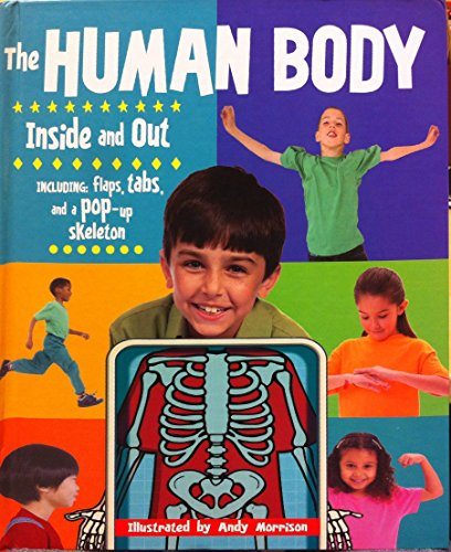 The Human Body Inside and Out (Including: flaps, tabs and a pop-up skeleton)