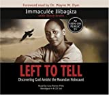 Left to Tell: Discovering God Amidst The Rwandan Holocaust by Ilibagiza, Immaculee (2006) Audio CD