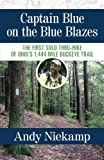 Captain Blue on the Blue Blazes: The First Solo Thru-Hike of Ohio s 1,444 Mile Buckeye Trail
