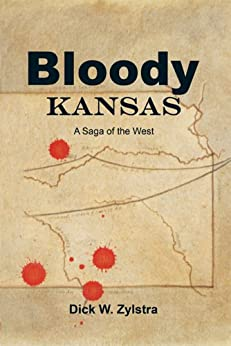 Bloody Kansas: A Saga of the West by [Dick W. Zylstra]