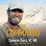 The Commando: The Life and Death of Cameron Baird, VC, MG | Ben Mckelvey