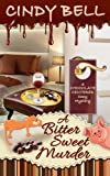 A Bitter Sweet Murder (A Chocolate Centered Cozy Mystery) (Volume 3) by  Cindy Bell in stock, buy online here