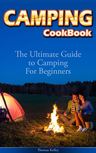 Camping Cookbook: The Ultimate Guide to Camping For Beginners by [Kelley, Thomas]