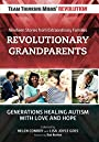 Revolutionary Grandparents: Generations Healing Autism with Love and Hope