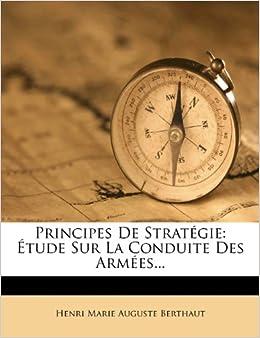 Principes De Stratégie: Étude Sur La Conduite Des Armées... (French Edition)