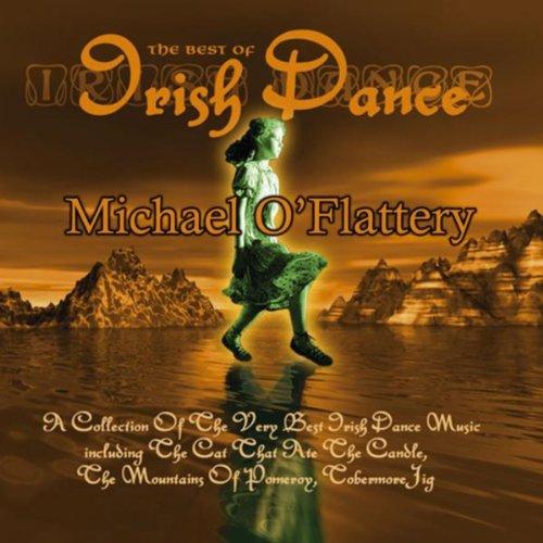 Michael O'Flattery's The Best Of Irish Dance