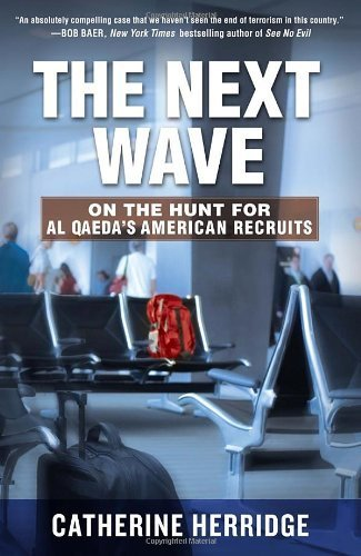 The Next Wave: On the Hunt for Al Qaeda's American Recruits by Catherine Herridge (2012-11-13)