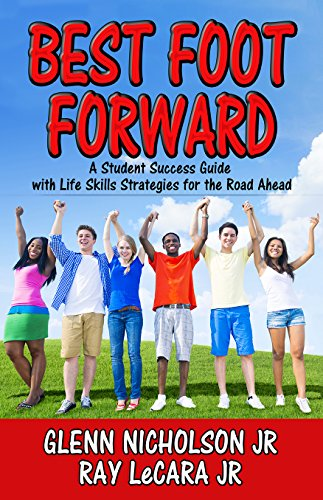 Best Foot Forward: A Student Success Guide with  Life Skills Strategies for the Road Ahead by [Nicholson Jr, Glenn, LeCara Jr, Ray]