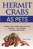 Hermit Crab Care: Habitat, Food, Health, Behavior, Shells, and lots more. The complete Hermit Crab Pet Book