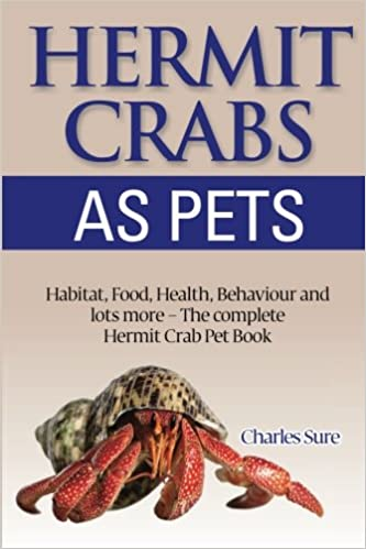 Hermit Crab Care: Habitat, Food, Health, Behavior, Shells, and ...