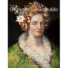 Giuseppe Arcimboldo:  120 Drawings & Paintings (Annotated)