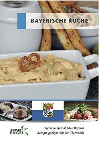 Bayerische Küche - Rezepte geeignet für den Thermomix: regionale Spezialitäten aus Bayern