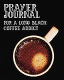 Prayer Journal For a Long Black Coffee Addict: 3