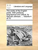 The Works of the English Poets with Prefaces, Biographical and Critical, by Samuel Johnson, See Notes Multiple Contributors, 1170231314