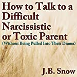 How to Talk to a Difficult, Narcissistic, or Toxic Parent (Without Being Pulled into Their Drama) : Transcend Mediocrity, Book 75 | J.B. Snow