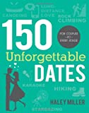 150 Unforgettable Dates, Haley Miller, 1462112692