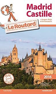 Guide du routard. Madrid, Castille. 2016 par  Guide du Routard
