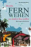 img - for Fernwehen: Da sein, wo andere hin wollen (German Edition) book / textbook / text book