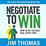 Negotiate to Win: The 21 Rules for Successful Negotiating | Jim Thomas