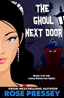The Ghoul Next Door (Larue Donavan Book 3) by [Pressey, Rose]