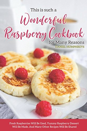 wonderful raspberry cookbook many reasons fresh raspberries