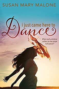 I Just Came Here to Dance by [Malone, Susan Mary]