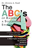The Abc's of Raising a Successful Student, Christine A. Nandi, 1438932162