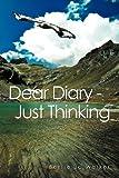 Dear Diary - Just Thinking, Bettie Jo Walker, 1469179628