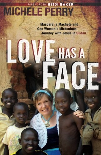 Love Has a Face: Mascara, a Machete and One Woman's Miraculous Journey with Jesus in Sudan (Mascara Book)