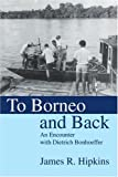 To Borneo and Back, James Hipkins, 0595308457