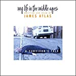 My Life in the Middle Ages: A Survivor's Tale | James Atlas