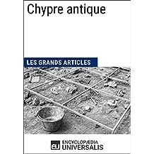 Chypre antique: Les Grands Articles d'Universalis (French Edition)
