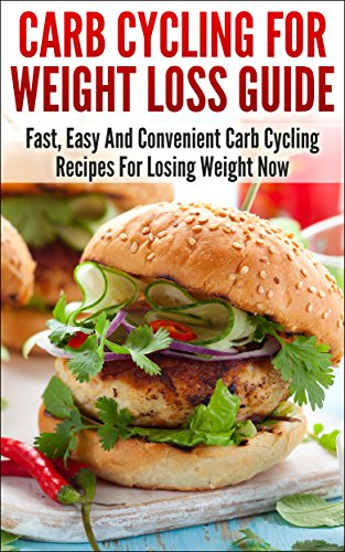 Carb Cycling For Weight Loss Guide: Fast, Easy And Convenient Carb Cycling Recipes For Losing Weight Now (Nutrition, Weight Loss)