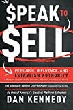 img - for Speak To Sell: Persuade, Influence, And Establish Authority & Promote Your Products, Services, Practice, Business, or Cause book / textbook / text book