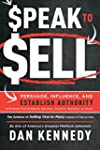 Speak To Sell: Persuade, Influence, A...