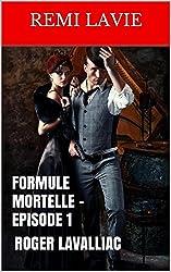 FORMULE MORTELLE - EPISODE 1: ROGER LAVALLIAC (French Edition)