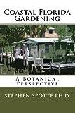 img - for Coastal Florida Gardening: A Botanical Perspective book / textbook / text book