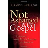 Not Ashamed Of The Gospel: Sermons from Pauls Letter to the Romans