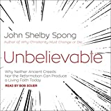 #3: Unbelievable: Why Neither Ancient Creeds nor the Reformation Can Produce a Living Faith Today