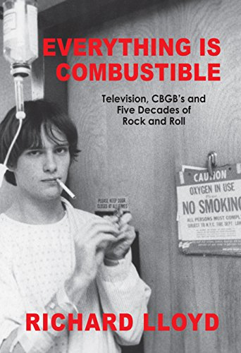 Everything Is Combustible: Television, CBGB's and Five Decades of Rock and Roll: The Memoirs of an Alchemical Guitarist