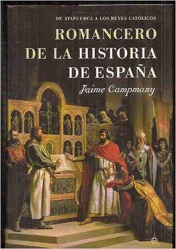 ROMANCERO DE LA HISTORIA DE ESPAÑA. I. De Atapuerca a los Reyes ...