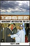 The Cameroon Nigeria Border Dispute. Management and Resolution, 1981-2011, V. Lukong, 9956717592