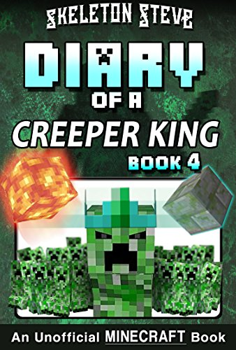 Diary of a Minecraft Creeper King - Book 4: Unofficial Minecraft Books for Kids, Teens, & Nerds - Adventure Fan Fiction Diary Series (Skeleton Steve & ... Collection - Cth'ka the Creeper King)