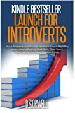 Kindle Bestseller Launch For Introverts: How to Successfully Launch a Book and Become Amazon Best Selling Author without a Platform, Social Media, Street Team, Money, Networking, Family or Friends