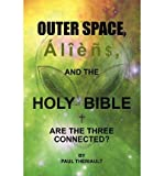 [ Outer Space, Aliens, and the Holy Bible [ OUTER SPACE, ALIENS, AND THE HOLY BIBLE ] By Theriault, Paul ( Author )Mar-23-2010 Paperback