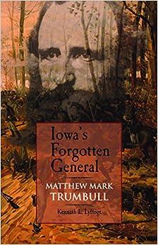 Iowa's Forgotten General: Matthew Mark Trumbull and the Civil War