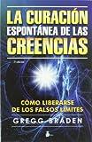 La curacion espontanea de las creencias (Spanish Edition)